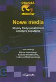 red. Jeziński Marek, red. Brodzińska Barbara, red. Wojtkowski Łukasz - Nowe media. Między tradycjonalizmem a kulturą popularną