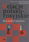 red. Adamowski Janusz, red. Szurmiński Łukasz - Relacje polsko-rosyjskie. Rola mediów masowych