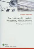 Śleszyńska Eugenia - Rachunkowość i podatki wspólnoty mieszkaniowej. Przepisy i orzecznictwo