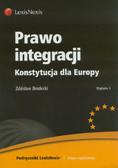 Brodecki Zdzisław - Prawo integracji Konstytucja dla Europy