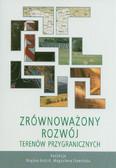 red. Kościk Bogdan, red. Sławińska Magdalena - Zrównoważony rozwój terenów przygranicznych