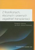 red. Such Jan, red. Wiśniewski Janusz - Z filozoficznych, etycznych i prawnych zagadnień transplantacji