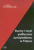 Chwedoruk Rafał - Ruchy i myśl polityczna syndykalizmu w Polsce