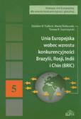 Puślecki Zdzisław W., Walkowiak Maciej, Szymczyński Tomasz R. - Unia Europejska wobec wzrostu konkurencyjności Brazylii, Rosji, Indii i Chin (BRIC)