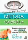 Gabriel Jon - Jak schudnąć bez diety Metoda Gabriela. Rewolucyjny sposób, który odmieni Twoje ciało bez diety