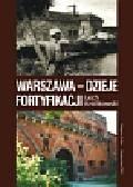 Królikowski Lech - Warszawa Dzieje fortyfikacji