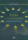 Chruściak Ryszard - Polska w Unii Europejskiej. Podstawowe regulacje prawne