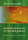 Turczyński Paweł - Bezpieczeństwo europejskie. Systemy, instytucje, funkcjonowanie