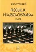 Ambroziak Zygmunt - Produkcja piekarsko-ciastkarska Część 2 Podręcznik. Technikum
