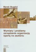Bugdol Marek - Wymiary i problemy zarządzania organizacją opartą na zaufaniu