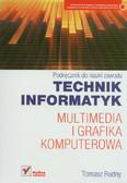 Rudny Tomasz - Technik informatyk Multimedia i grafika komputerowa Podręcznik do nauki zawodu
