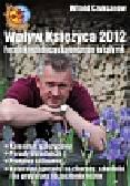 Czuksanow Witold - Wpływ Księżyca 2012 Poradnik ogrodniczy z kalendarzem na cały rok