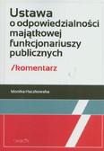 Haczkowska Monika - Ustawa o odpowiedzialności majątkowej funkcjonariuszy publicznych Komentarz