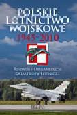 Zieliński Józef - Polskie lotnictwo wojskowe 1945-2010. Rozwój, organizacja, katastrofy lotnicze
