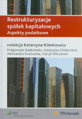 Dankowska Małgorzata, Klimkiewicz Katarzyna, Kozłowska Aleksandra, Włodarski Patryk - Restrukturyzacje spółek kapitałowych. Aspekty podatkowe