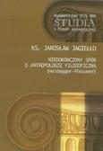 Jagiełło Jarosław - Niedokończony spór o antropologię filozoficzną (Heifdegger-Plessner)