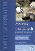 Hector Garcia-Molina, Jeffrey D. Ullman, Jennifer Widom - Systemy baz danych. Kompletny podręcznik. Wydanie II