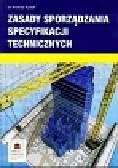Kysiak Andrzej - Zasady sporządzania specyfikacji technicznych