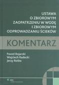 Bojarski Paweł, Radecki Wojciech, Rotko Jerzy - Ustawa o zbiorowym zaopatrzeniu w wodę i zbiorowym odprowadzaniu ścieków. Komentarz
