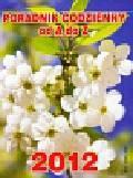 Kalendarz 2012 Poradnik codzienny od A do Z biały