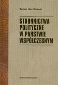 Wachlowski Zenon - Stronnictwa polityczne w państwie współczesnym