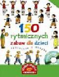 Trias Nuria, Perez Susana - 150 rytmicznych zabaw dla dzieci Spotkanie z muzyką z płytą CD