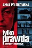 Politkowska Anna - Tylko prawda Artykuły i reportaże