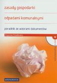 Dziadkiewicz Bogusław - Zasady gospodarki odpadami komunalnymi. Poradnik ze wzorami dokumentów