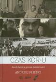 Friszke Andrzej - Czas KOR-u. Jacek Kuroń a geneza Solidarności