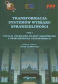 red. Jaskiernia Jerzy - Transformacje systemów wymiaru sprawiedliwości Tom I Pozycja ustrojowa władzy sądowniczej i uwarunkowania transformacji