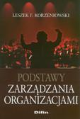 Korzeniowski Leszek F. - Podstawy zarządzania organizacjami
