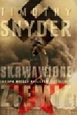 Snyder Timothy - Skrwawione ziemie. Europa między Hitlerem a Stalinem