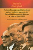 Jarząbek Wanda - Polska Rzeczpospolita Ludowa wobec polityki wschodniej Republiki Federalnej Niemiec w latach 1966-1976. Wymiar dwustronny i międzynarodowy
