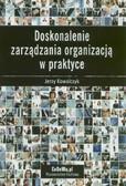 Kowalczyk Jerzy - Doskonalenie zarządzania organizacją w praktyce