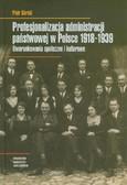 Górski Piotr - Profesjonalizacja administracji państwowej w Polsce 1918-1939
