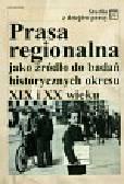 Prasa regionalna jako źródło do badań historycznych okresu XIX i XX wieku.