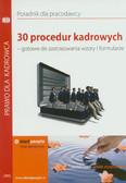 red. Ziętek- Maciejczyk Ewa - 30 procedur kadrowych. Gotowe do zastosowania wzory i formularze
