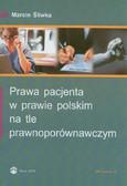 Śliwka Marcin - Prawa pacjenta w prawie polskim na tle prawnoporównawczym