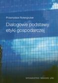 Rotengruber Przemysław - Dialogowe podstawy etyki gospodarczej