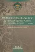 Bukowska-Piestrzyńska Agnieszka - Marketing usług zdrowotnych. Od budowania wizerunku placówki do zadowolenia klientów