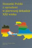 red. Stolarczyk Mieczysław - Stosunki Polski z sąsiadami w pierwszej dekadzie XXI wieku