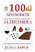 Carper Jean - 100 sposobów zapobiegania chorobie Alzheimera Przeciwdziałaj utracie pamięci związanej z wiekiem!