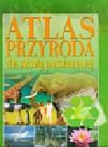 , - Przyroda dla szkoły podstawowej Atlas
