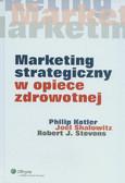 Kotler Philip, Shalowitz Joel, Stevens Robert J. - Marketing strategiczny w opiece zdrowotnej