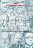 Szczepska-Pustkowska Maria - Od filozofii dzieciństwa do dziecięcej filozofii życia. casus władzy (i demokracji)