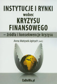 Instytucje i rynki wobec kryzysu finansowego - źródła i konsekwencje kryzysu