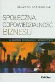 Bartkowiak Grażyna - Społeczna odpowiedzialność biznesu. w aspekcie teoretycznym i empirycznym
