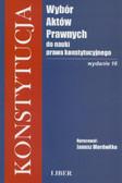 Mordwiłko Janusz (opracowanie) - Konstytucja. Wybór aktów prawnych do nauki prawa konstytucyjnego