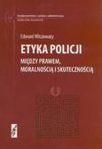 Wiszowaty Edward - Etyka policji. Między prawem moralnością i skutecznością