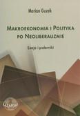 Guzek Marian - Makroekonomia i Polityka po Neoliberalizmie. Eseje i polemiki